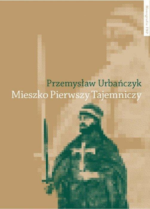 """""""Mieszko Pierwszy Tajemniczy"""" Przemysława Urbańczyka. Fot. wydawnictwoumk.pl"""